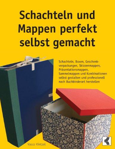 Schachteln und Mappen perfekt selbst gemacht: Schachteln, Boxen, Geschenkverpackungen, Skizzenmappen, Präsentationsmappen, Sammelmappen und Kombinationen ... professionell nach Buchbinderart herstellen