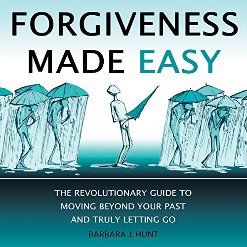 Download Forgiveness Made Easy: The Revolutionary Guide to Moving Beyond Your Past and Truly Letting Go audio book