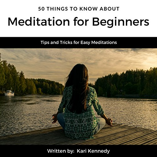 50 Things to Know About Meditation for Beginners: Tips and Tricks for Easy Meditations audiobook cover art