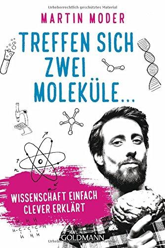 Treffen sich zwei Moleküle ...: Wissenschaft einfach clever erklärt