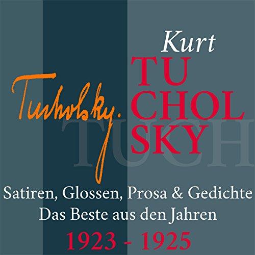 Kurt Tucholsky: Satiren, Glossen, Prosa & Gedichte - Das Beste aus den Jahren 1923-1925 audiobook cover art
