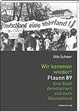 Wir kommen wieder! Plauen 89: Eine Stadt demonstriert sich nach Deutschland - Udo Scheer
