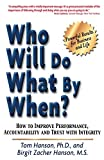 Who Will Do What by When?: How to Improve Performance, Accountability and Trust with Integrity