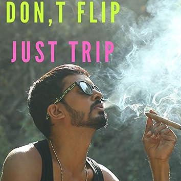 Don't Flip Just Trip