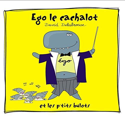 Ego Le Cachalot et Les P\'Tits Bulots