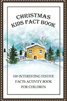 Christmas Kids Fact Book 100 Interesting Festive Facts Activity Book for Children: Facts Light Up the Holidays, Christmas Book For Children, Kids Activity Book, Christmas Jokes Book, Weird But True Facts