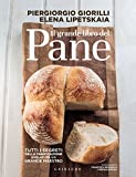 Il grande libro del pane: Tutti i segreti della panificazione, svelati da un grande maestr...