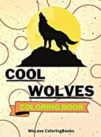 Cool Wolves Coloring Book: Cute Wolves Coloring Book Adorable Wolves Coloring Pages for Kids 25 Incredibly Cute and Lovable Wolves