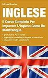 Inglese: 2 LIBRI IN UNO, Il Corso Completo Per Imparare L'Inglese Come Un...