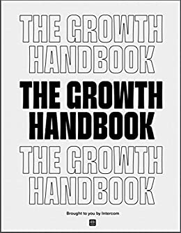 The Growth Handbook, brought to you by Intercom by [Des Traynor, Karen Peacock, Andrew Chen, Geoffrey Keating]
