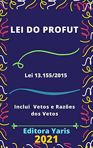 Lei do Profut – Programa de Modernização da Gestão e de Responsabilidade Fiscal do Futebol Brasileiro – Lei 13.155/2015: Atualizada - 2021