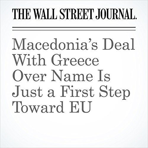 Macedonia's Deal With Greece Over Name Is Just a First Step Toward EU copertina