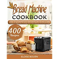 Deals on Bread Machine Cookbook 400 Easy To Follow Recipes Kindle Edition