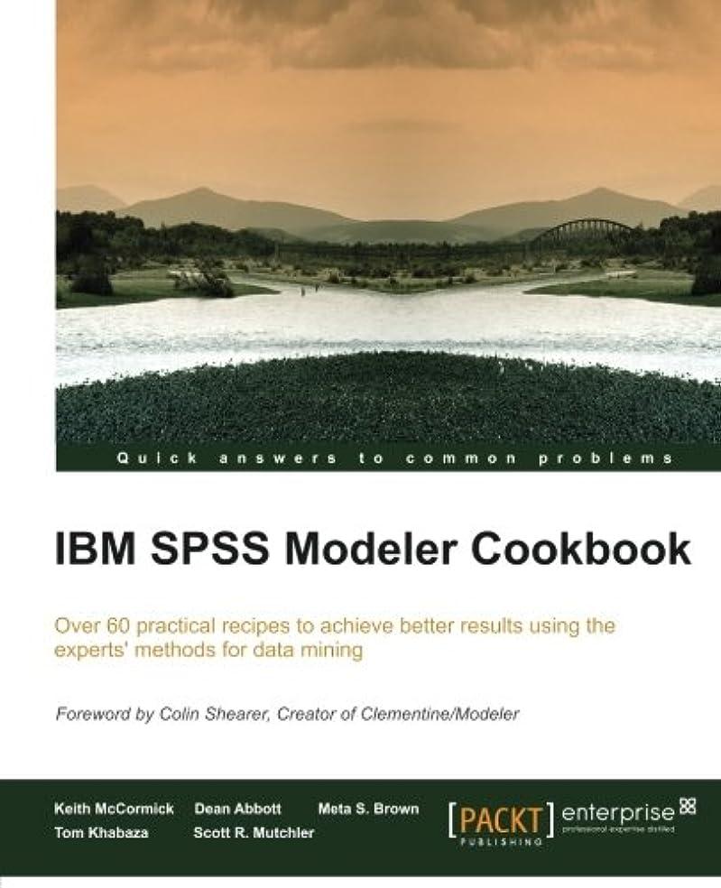脊椎役員効率的IBM SPSS Modeler Cookbook: Over 60 Practical Recipes to Achieve Better Results Using the Experts' Methods for Data Mining