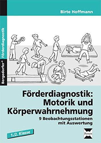 Förderdiagnostik: Motorik u. Körperwahrnehmung: 9 Beobachtungsstationen mit Auswertung und Fördermaßnahmen (1. und 2. Klasse)