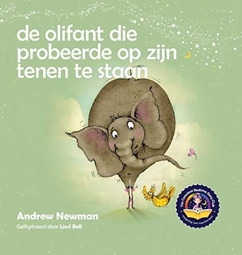 De olifant die probeerde op zijn tenen te staan: Helpt kinderen niet te vergeten helemaal zichzelf te kunnen zijn en van hun lichaam te houden (Conscious Stories) (Dutch Edition)