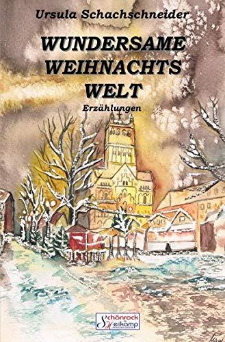 Wundersame Weihnachtswelt: Erzählungen aus der Kindheit in Neuss