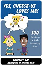 Yes, Cheese-us Loves Me!: 100 Devotions for Adults, Inspired by Kids