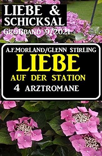 Liebe auf der Station - 4 Arztromane: Liebe und Schicksal Großband 9/2021