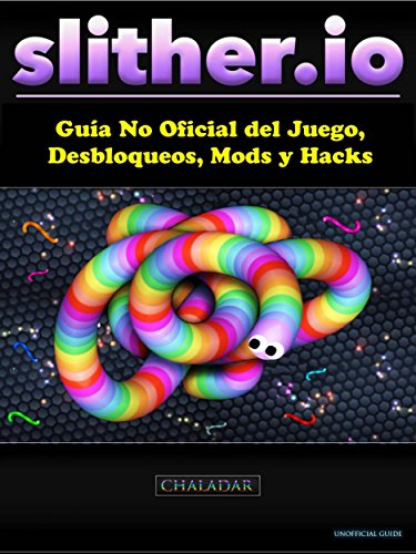 Slither.io Guía No Oficial Del Juego, Desbloqueos, Mods Y Hacks