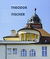Theodor Fischer. Architektur der Stuttgarter Jahre