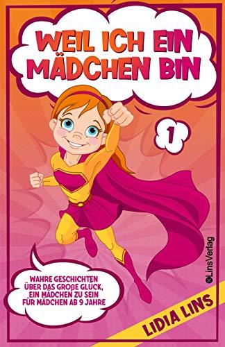 WEIL ICH EIN MÄDCHEN BIN: Wahre Geschichten über das große Glück, ein Mädchen zu sein - Für Mädchen ab 9 Jahre (Mutmachgeschichten Für Mädchen)