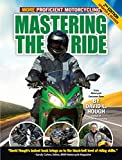 Mastering the Ride: More Proficient Motorcycling, 2nd Edition