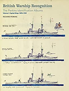 British Warship Recognition: The Perkins Identification Albums: Volume I: Capital Ships 1895–1939