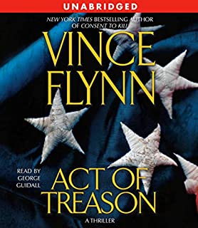 Act of Treason                   By:                                                                                                                                 Vince Flynn                               Narrated by:                                                                                                                                 George Guidall                      Length: 11 hrs and 6 mins     8,163 ratings     Overall 4.7
