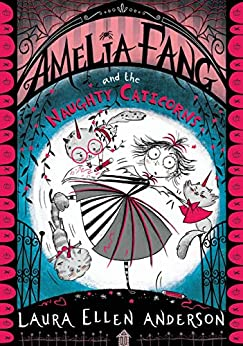 Amelia Fang and the Naughty Caticorns (The Amelia Fang Series) by [Laura Ellen Anderson]