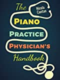 The Piano Practice Physician's Handbook: 32 Common Piano Student Ailments and How Piano Teachers Can Cure Them for GOOD (Books for music teachers Book 1)