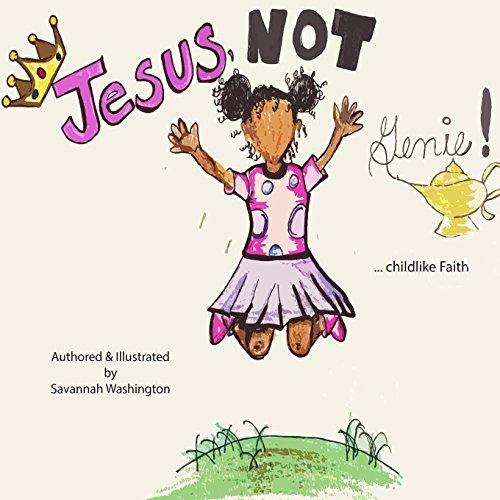 Jesus, Not Genie!: ... childlike Faith.