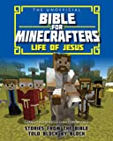 The Unofficial Bible for Minecrafters: Life of Jesus: Stories from the Bible told block by block (Unofficial Bible/Minecrafters)