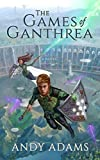 The Games of Ganthrea (The Ganthrea Trilogy Book 1)