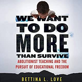 We Want to Do More Than Survive     Abolitionist Teaching and the Pursuit of Educational Freedom              By:                                                                                                                                 Bettina Love                               Narrated by:                                                                                                                                 Misty Monroe                      Length: 7 hrs and 48 mins     Not rated yet     Overall 0.0