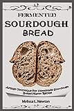 FERMENTED SOURDOUGH BREAD: Artisan Technique For Homemade Sourdough Bread Maker Recipe Kit For...