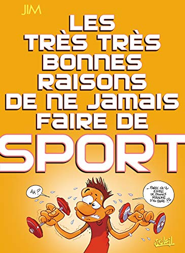 Les Trés Trés Bonnes Raisons de ne jamais faire de sport: ... de ne jamais faire de sport