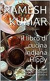Il libro di cucina indiana Hippy: Senza complicazioni e facile da seguire. Ricette per arricchire la vostra cucina