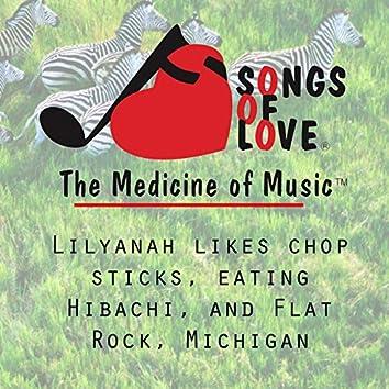 Lilyanah Likes Chop Sticks, Eating Hibachi, and Flat Rock, Michigan