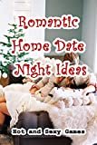 Romantic Home Date Night Ideas: Hot and Sexy Games: How to Ways to Be Sexy and Hot (English Edition)
