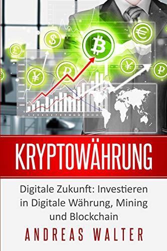 Kryptowährung: Digitale Zukunft: Investieren in Digitale Währung, Mining und Blockchain