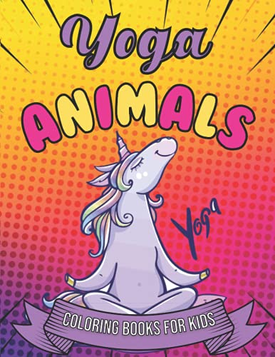 Yoga Animals Coloring Books For Kids: This Gorgeous Coloring Book With Magical Yoga Animals Lover For Kids Relaxation