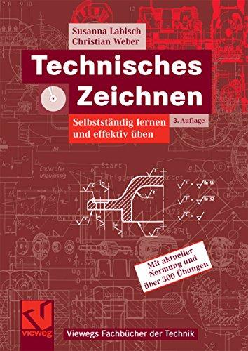 Technisches Zeichnen: Selbstständig lernen und effektiv üben (Viewegs Fachbücher der Technik)
