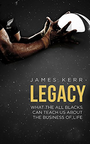 Legacy: 15 Lessons in Leadership: What the All Blacks Can Teach Us About the Business of Life