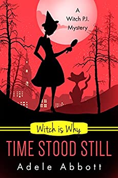 Witch Is Why Time Stood Still (A Witch P.I. Mystery Book 13) by [Adele Abbott]