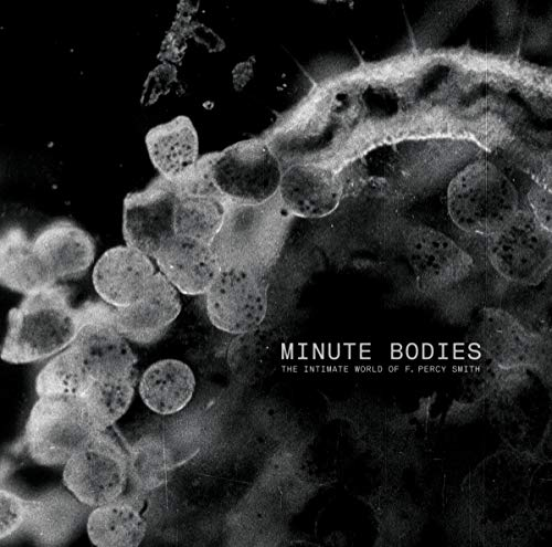 Minute Bodies: The Intimate World Of F. Percy Smith (Limited Deluxe Edt.)