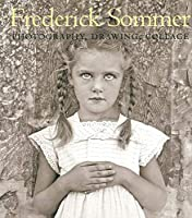 The Art of Frederick Sommer: Photography, Drawing, Collage