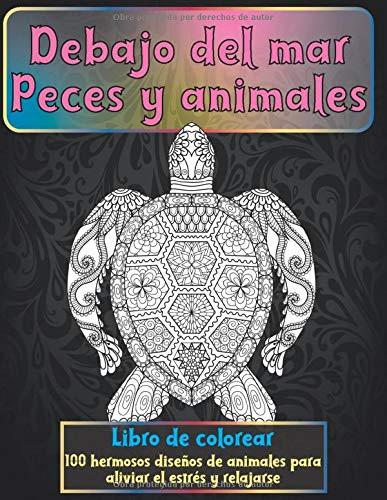 Debajo del mar Peces y animales - Libro de colorear - 100 hermosos diseños de animales para aliviar el estrés y relajarse  🐠 🐳 🐢 🐬 🐸 🐟 🐧 🐙
