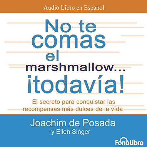 No te Comas el Marshmallow... ¡Todavia! [Don't Eat the Marshmallow...Yet!] Audiobook By Joachim De Posada,                                                                                        Ellen Singer cover art