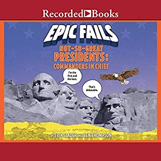 Not-So-Great Presidents     Commanders in Chief              Written by:                                                                                                                                 Ben Thompson,                                                                                        Erik Slader                               Narrated by:                                                                                                                                 L. J. Ganser                      Length: 1 hr and 55 mins     Not rated yet     Overall 0.0